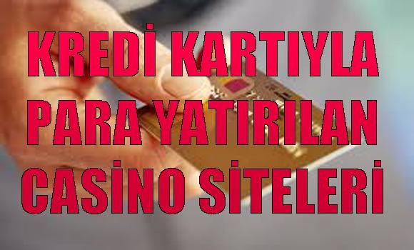 Kredi Kartıyla Para Yatırılan Casino Siteleri